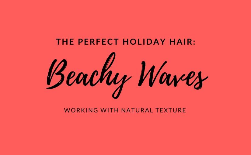 The Perfect Holiday Hair: BeachyWaves